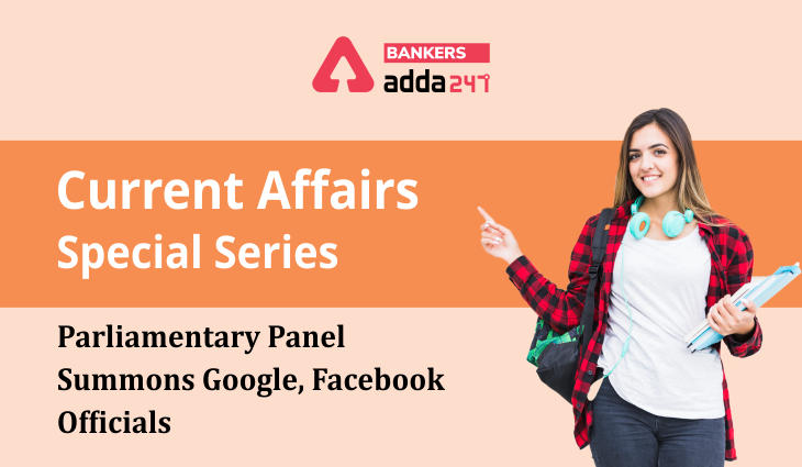 Parliamentary panel summons Google, Facebook officials: Current Affairs Special Series_40.1