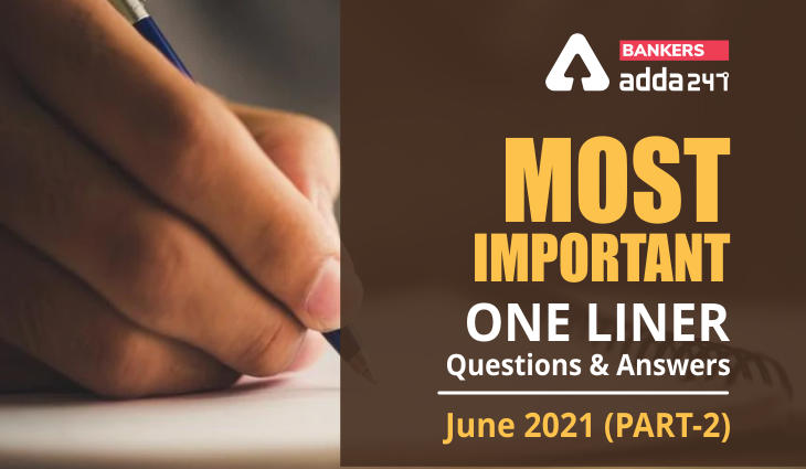 Current Affairs One Liners June 2021: Download Questions & Answers (Part-2) PDF_40.1