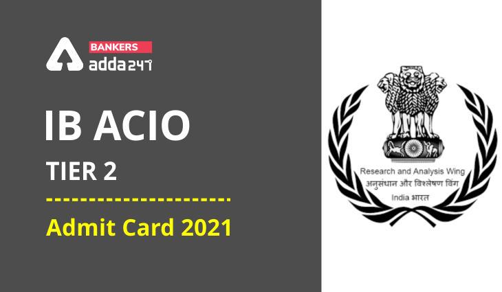 IB ACIO Tier 2 Admit Card 2021