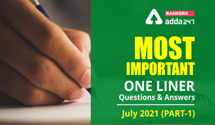 Current Affairs One Liners July 2021: Download Questions & Answers (Part-1) PDF_40.1