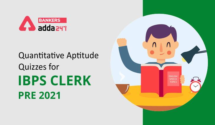 Quantitative Aptitude Quiz For IBPS Clerk Prelims 2021- 21st August_40.1