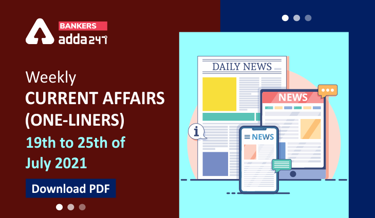 Weekly Current Affairs One-Liners   19th to 25th of July 2021_40.1