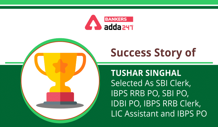Success Story of Tushar Singhal Selected As SBI Clerk, IBPS RRB PO, SBI PO, IDBI PO, IBPS RRB Clerk, LIC Assistant and IBPS PO_40.1
