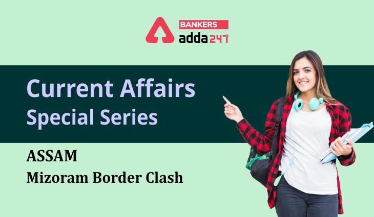 Assam – Mizoram Border Clash: Current Affairs Special Series_40.1