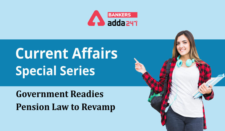 Government readies pension law to revamp: Current Affairs Special Series_40.1