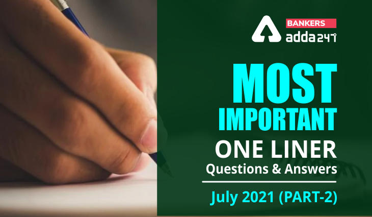 Current Affairs One Liners July 2021: Download Questions & Answers (Part-2) PDF_40.1