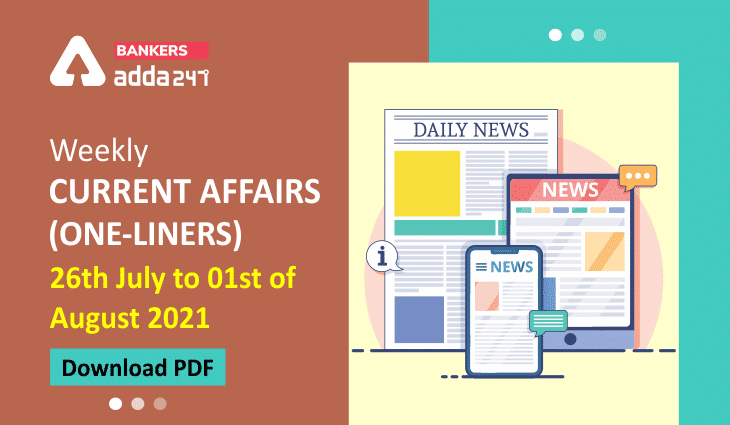 Weekly Current Affairs One-Liners | 26th July to 01st of August 2021_40.1