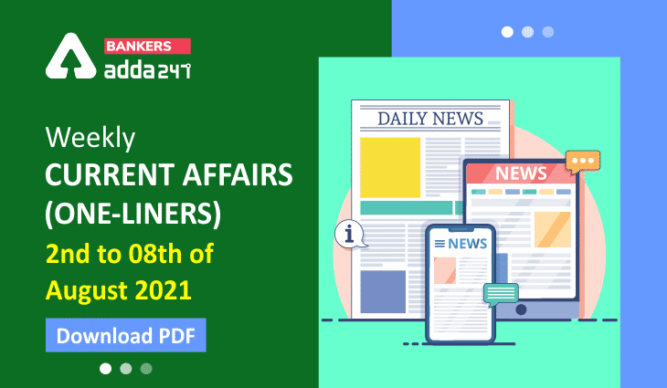Weekly Current Affairs One-Liners | 02nd August to 08th of August 2021_40.1