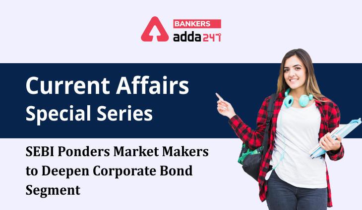 SEBI Ponders Market Makers to Deepen Corporate Bond Segment: Current Affairs Special Series_40.1