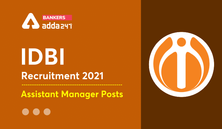 IDBI Assistant Manager Recruitment 2021 For 650 Posts, Notification Out_40.1
