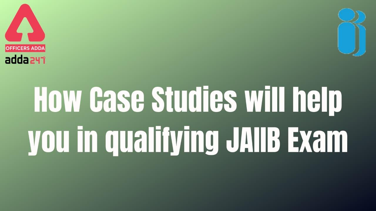 How Case Study will help you in qualifying JAIIB Exam_40.1