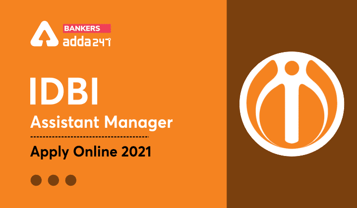 IDBI Bank Recruitment 2021: 650 Assistant Manager Posts, Apply Online Now_40.1