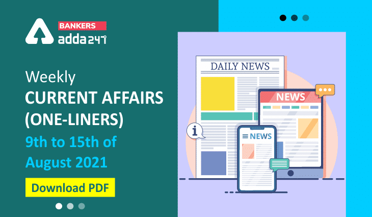 Weekly Current Affairs One-Liners | 09th August to 15th of August 2021_40.1