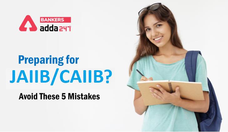 Preparing for JAIIB or CAIIB? Avoid these 5 Mistakes_40.1