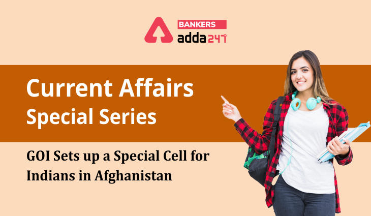 GOI sets up a Special cell for Indians in Afghanistan: Current Affairs Special Series_40.1