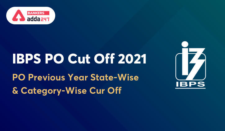 IBPS PO Cut off 2021: Previous Year Cut Off State Wise_40.1