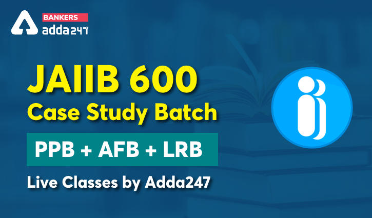JAIIB 600 Case Study Batch   PPB + AFB + LRB   Live Classes by Adda247_40.1