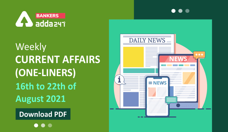 Weekly Current Affairs One-Liners | 16th August to 22nd of August 2021_40.1