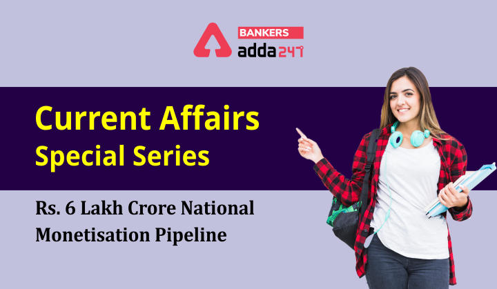 Rs.6 Lakh crore National Monetisation Pipeline: Current Affairs Special Series_40.1