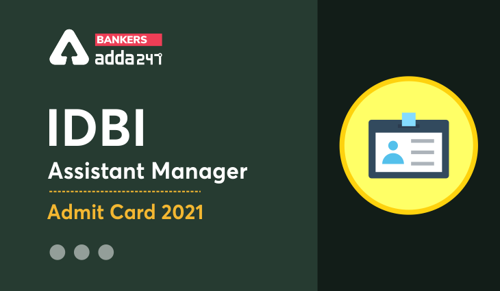 IDBI Assistant Manager Admit Card 2021 Out: Download Call Letter Link_40.1