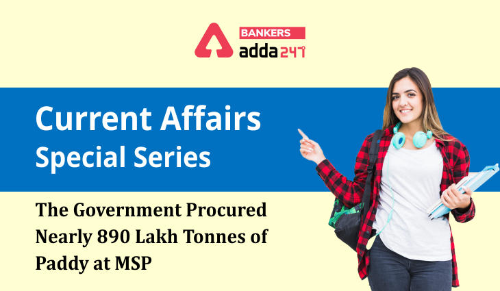The Government Procured Nearly 890 Lakh Tonnes Of Paddy At MSP: Current Affairs Special Series_40.1