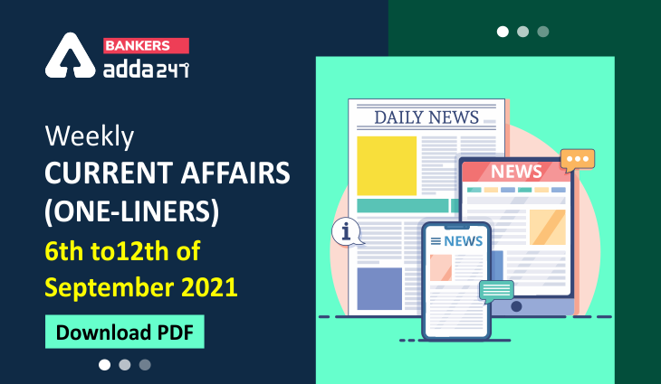 Weekly Current Affairs One-Liners | 06th to 12th of September 2021_40.1