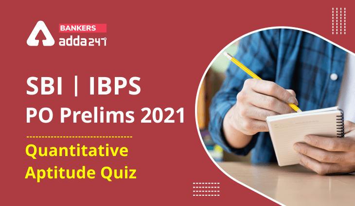 Quantitative Aptitude Quiz For SBI/IBPS PO Prelims 2021- 8th October_40.1