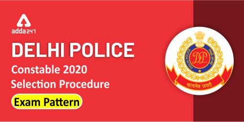 Delhi Police Constable Selection Procedure 2020: Check Exam Pattern_40.1