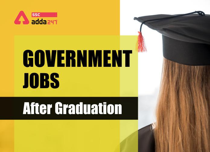 Govt Jobs After Graduation 2021 : Check all Government Jobs after Graduation_40.1