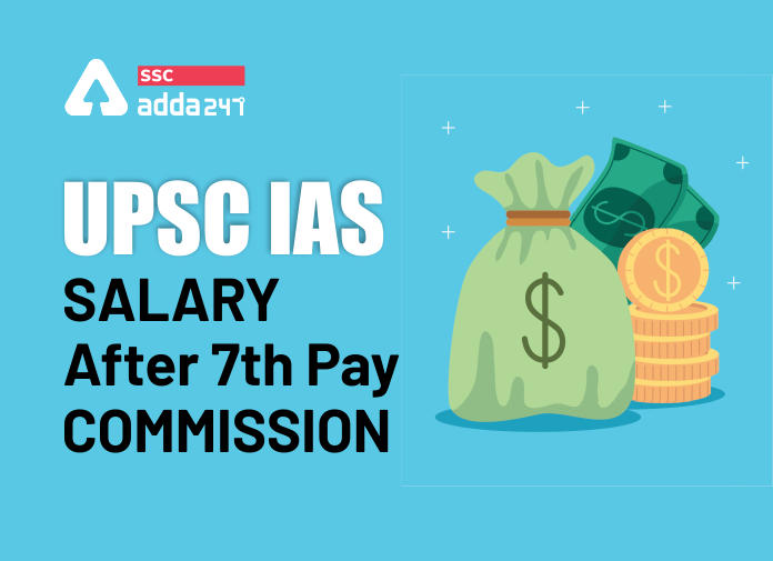 UPSC IAS Salary & Job Profile After 7th Pay Commission_40.1