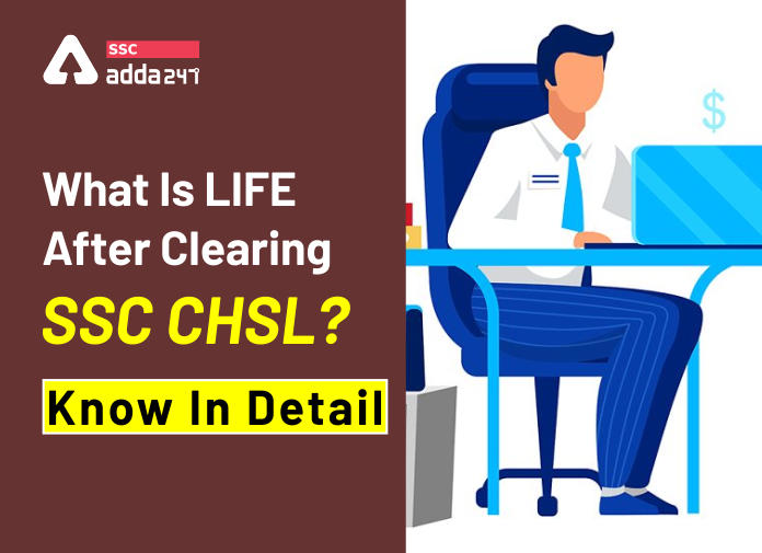 What Is The LIFE After Clearing SSC CHSL?_40.1