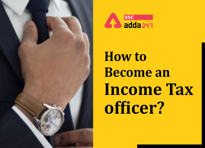 Income Tax Department : How to become an Income tax officer?_40.1