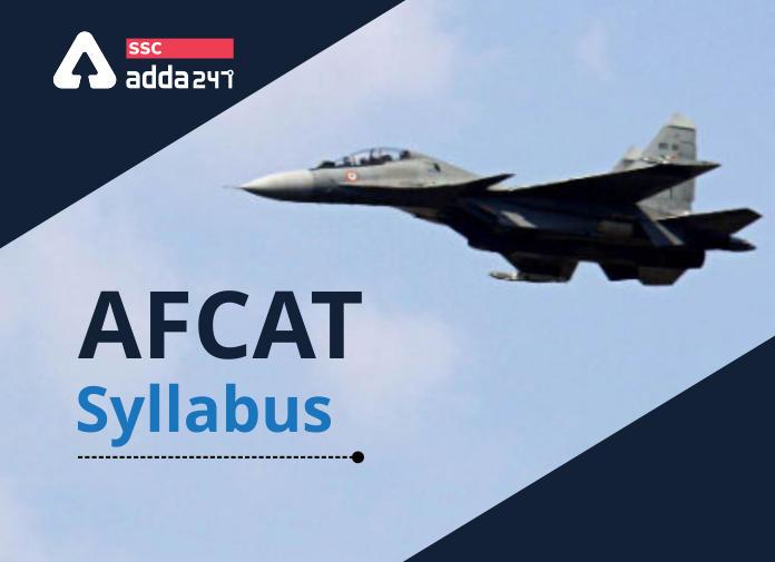 AFCAT Syllabus 2021: AFCAT Syllabus Subject Wise Syllabus & Exam Pattern_40.1