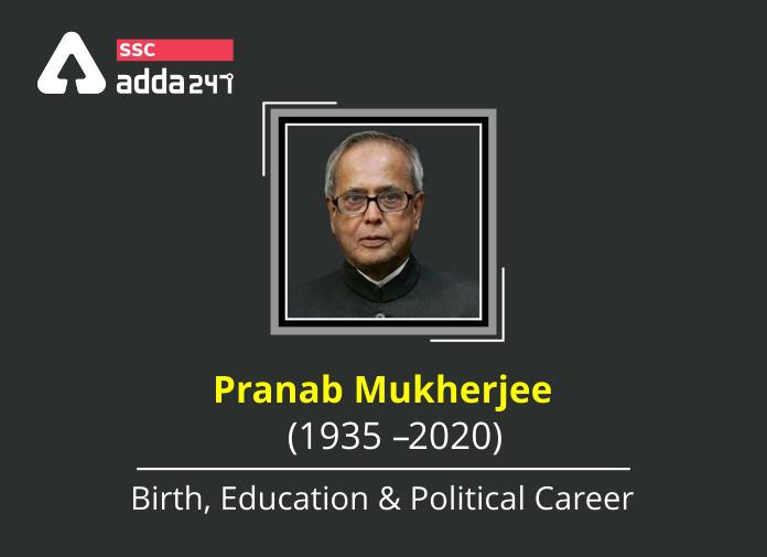 Pranab Mukherjee (1935 – 2020): Birth, Education & Political Career_40.1
