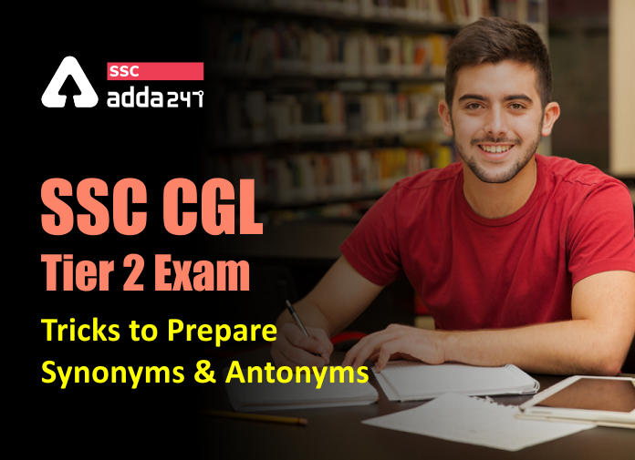 SSC CGL Tier 2 Exam: Tricks to prepare Synonyms and Antonyms_40.1