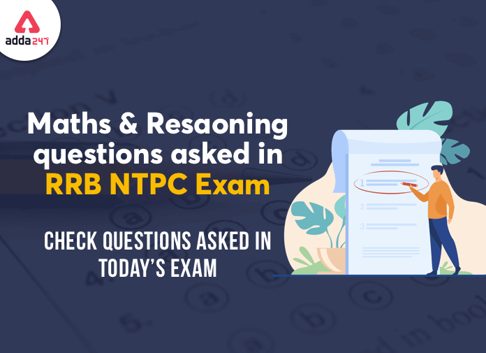 Maths & Reasoning Questions Asked In RRB NTPC CBT 1 Exam : 28th December   Shift 1_40.1