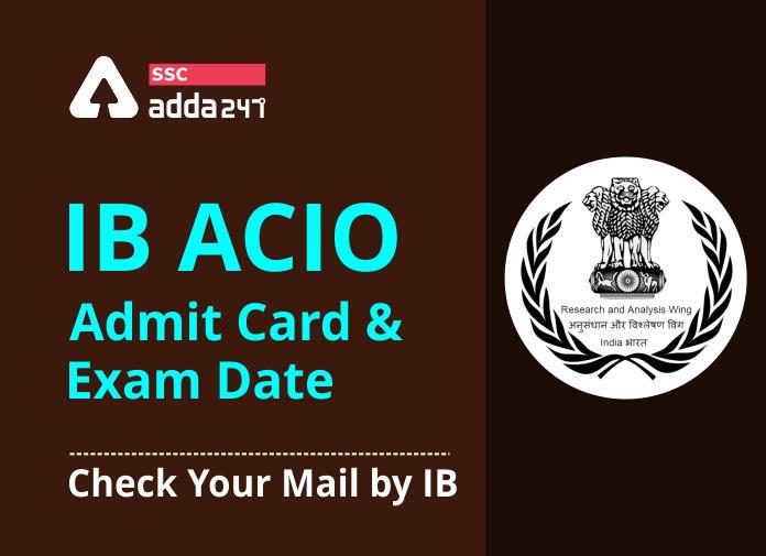 IB ACIO Exam date 2021 Admit Card : Check Your Mail by IB_40.1