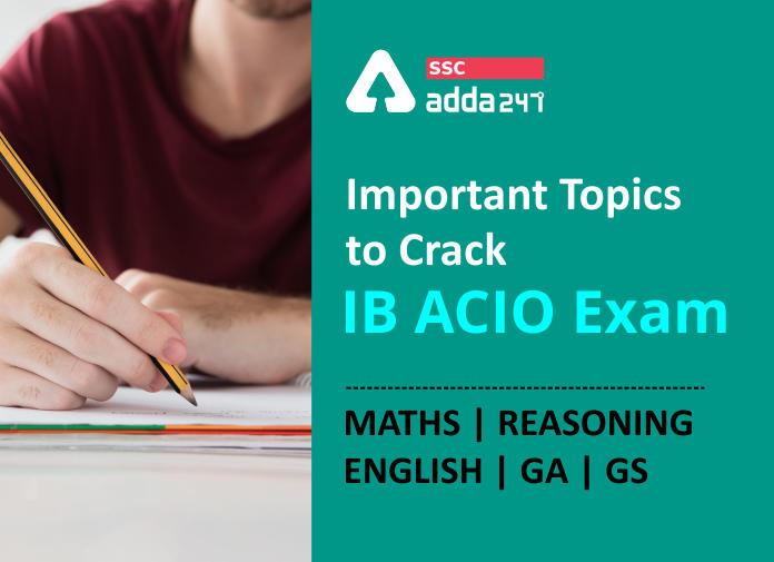 Important Topics to Crack IB ACIO Exam: Maths | Reasoning | English | GA | GS_40.1