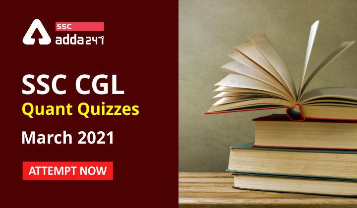 SSC CGL Quant Quizzes March 2021: Attempt Now_40.1