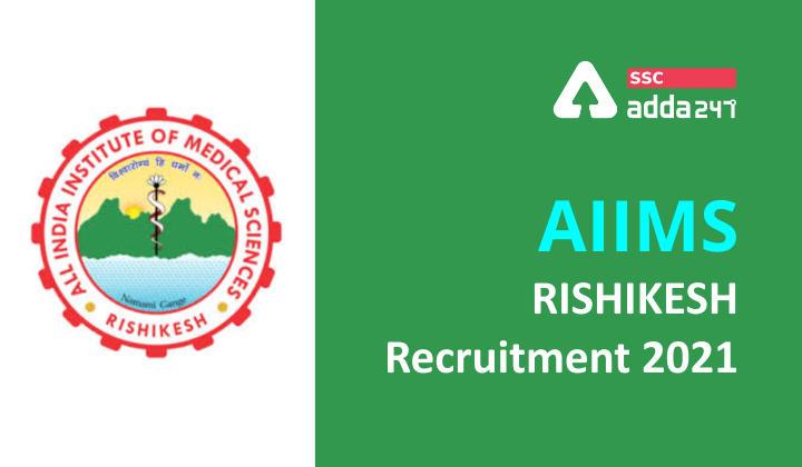 AIIMS Rishikesh Recruitment 2021: AIIMS Rishikesh Notification_40.1