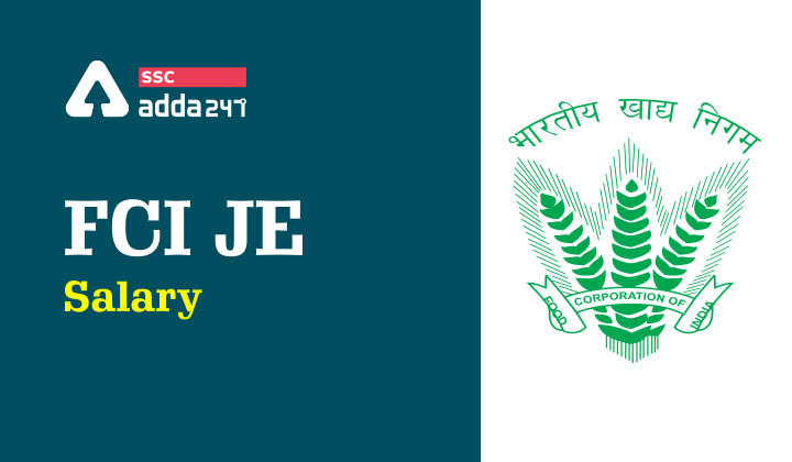 FCI JE Salary: Know About Salary, Job Profile, Perks and Additional Benefits_40.1
