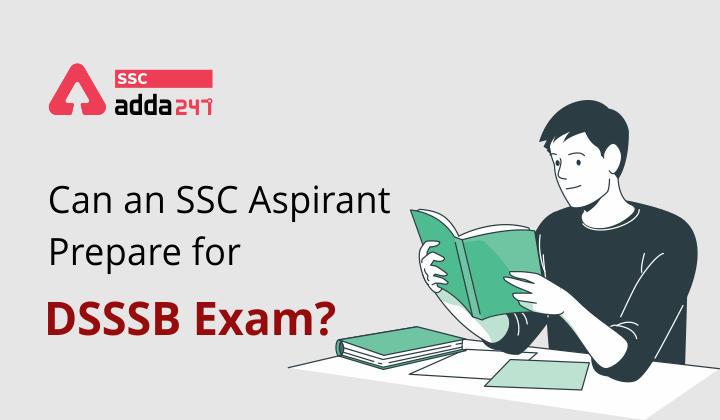 Can an SSC Aspirant prepare for DSSSB Exam?_40.1