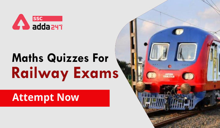 Maths Quizzes For Railway Exams 2021: Attempt 900+ Questions_40.1