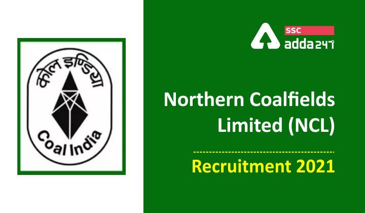 Northern Coalfields Limited : Northern Coalfields Limited (NCL) Recruitment 2021_40.1