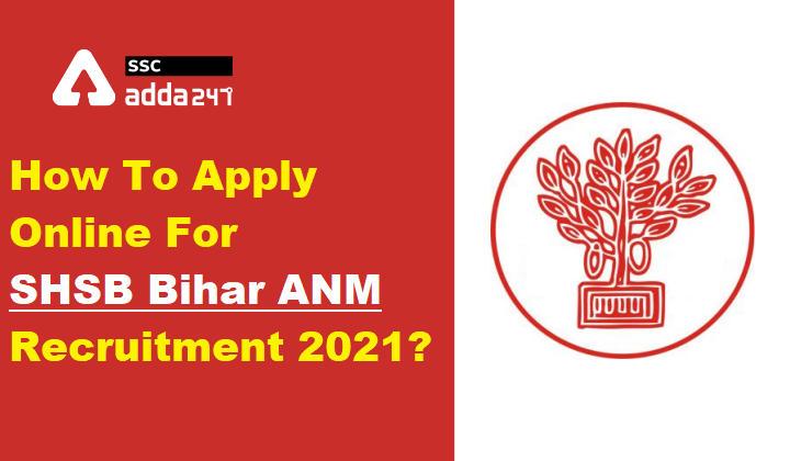 How to apply online for SHSB Bihar ANM Recruitment 2021?_40.1