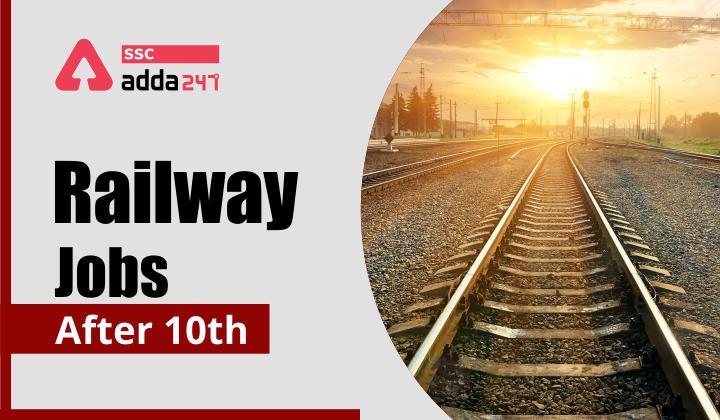 Railway Jobs After 10th : Job Opportunities in Railways 2021_40.1