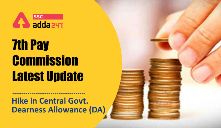 7th Pay Commission Latest Update: Hike in Central Govt. Dearness Allowance (DA)_40.1