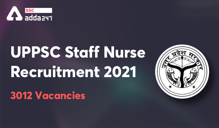 UPPSC Staff Nurse Recruitment 2021: Apply Online For 3012 Vacancies_40.1