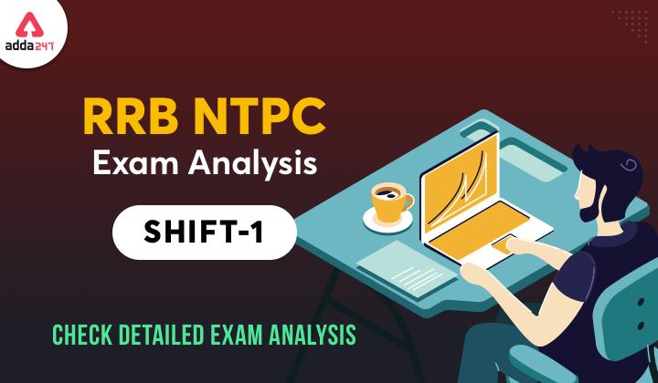 RRB NTPC Exam Analysis Shift 1 : RRB NTPC CBT 1 2021 Exams_40.1
