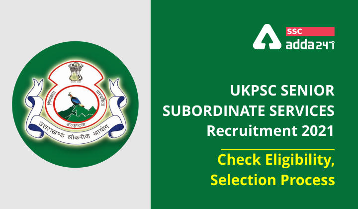 UKPSC Senior Subordinate Services Recruitment 2021 : Check Eligibility, Selection Process_40.1